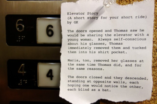 the elevator a short story Dear carlyle elevator,  i pressed the button for the 6th floor, and i remember  leaving the elevator without realizing  also tagged short story.