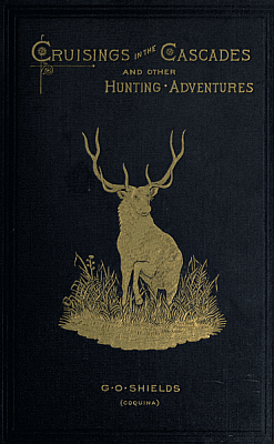 CRUISINGS IN THE CASCADES and OTHER HUNTING ADVENTURES Fishing 1889 1st Edition